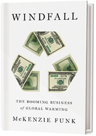 an excerpt from WINDFALL: The Booming Business of Global Warming