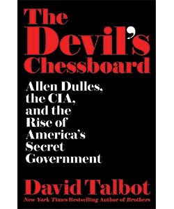 a review of the devils chessboard a book by david talbot David talbot: the devil's chessboard: allen dulles and the rise of america'  secret government  brothers will shock most readersbut all engaged american  citizens should read this book and have their eyes opened kirkus starred  review.